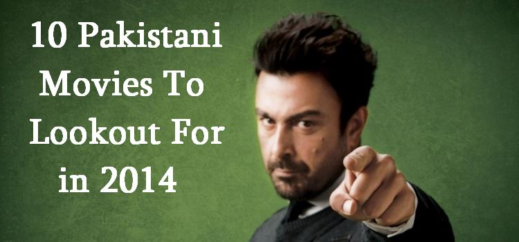 10 Pakistani Movies To Lookout For in 2014