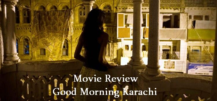 Movie Review: Good Morning Karachi
